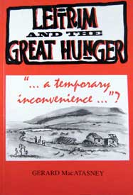 "Leitrim and the Great Hunger: ""...a temporary inconvenience...""? by Gerard MacAtasney"